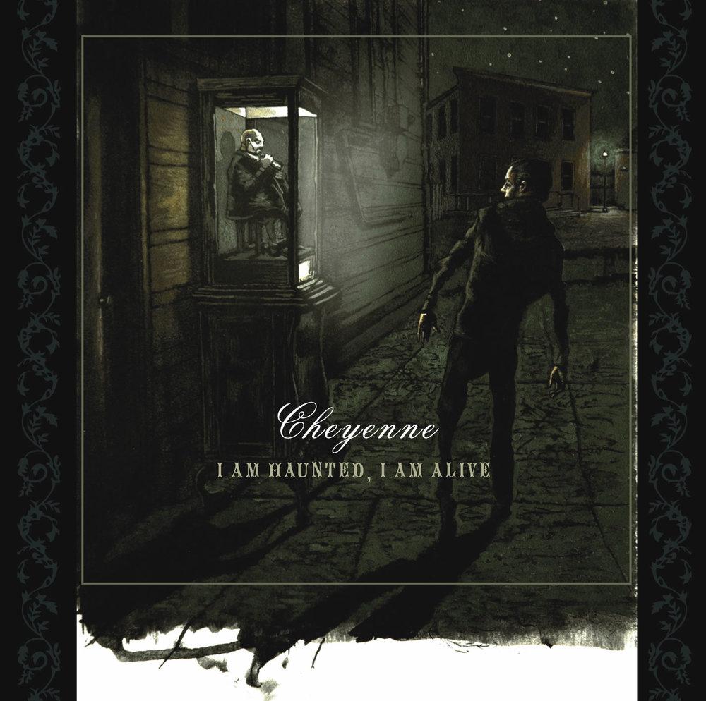 Cheyenne - I Am Haunted, I Am Alive