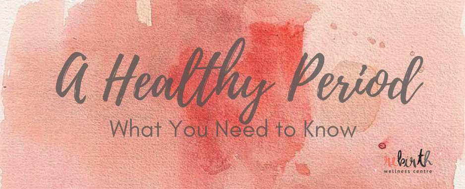A Healthy Period- What you need to know.png