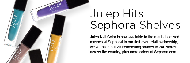 Bella Sassy Fab Report     Julep hits Sephora stores today! The best colors go to the fastest– so you better get out and get yours. See you there!          Keep up with the daily fab, join Sassy Nation     http://sassynation.tumblr.com     http://www.facebook.com/TheSassyNation     http://twitter.com/#!/SassyNation