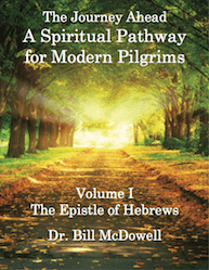 The Journey Ahead: A Spiritual Pathway for Modern Pilgrims    Vol 1: Hebrews   By: Bill McDowell
