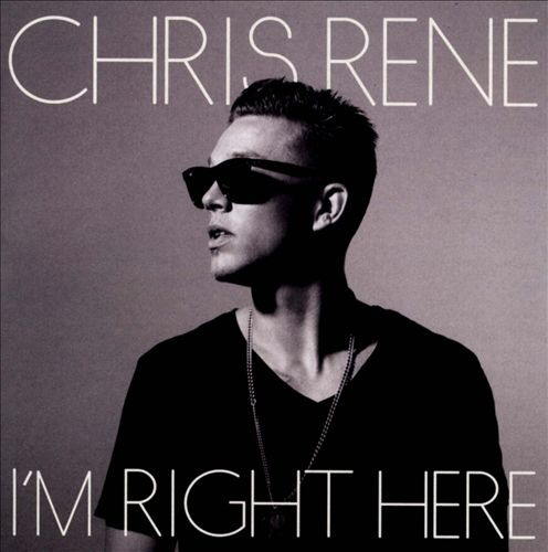 CHRIS RENE </br> I'm Right Here