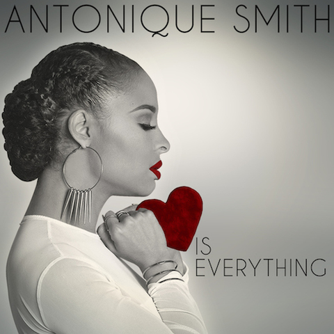 ANTONIQUE SMITH </br> Love Is Everything