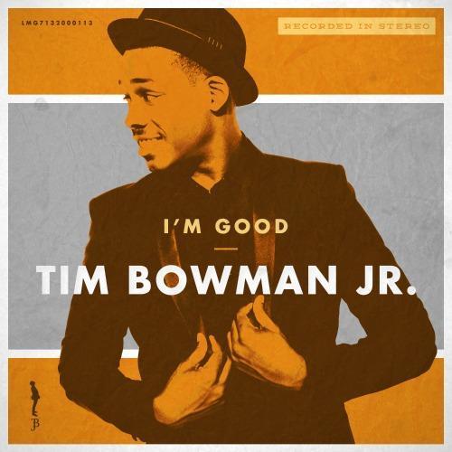 TIM BOWMAN JR. </br> I'm Good (Single)