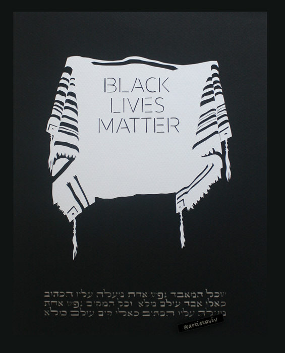 (Papercut art shows a black background with a classic white  tallit  with black stripes and the text BLACK LIVES MATTER on it. Below the text reads: שכל המאבד נפש אחת מישראל. מעלה עליו הכתוב כאילו איבד עולם מלא. וכל המקיים נפש אחת מישראל מעלה עליו הכתוב כאילו קיים עולם מלא.  Translation: Anyone who destroys a life is considered to have destroyed an entire world; and anyone who saves a life has saved an entire world.)
