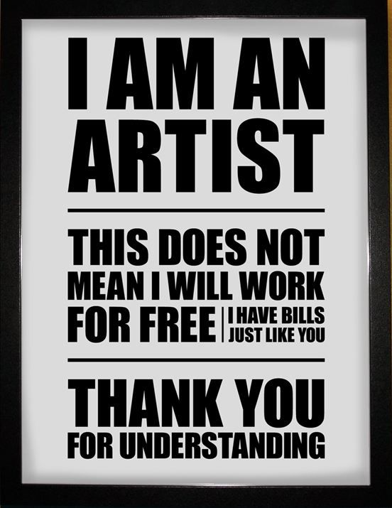 "Image reads ""I am an artist. This does not mean I will work for free. I have bills just like you. Thank you for understanding. Image found on  thephotographer4you.com"