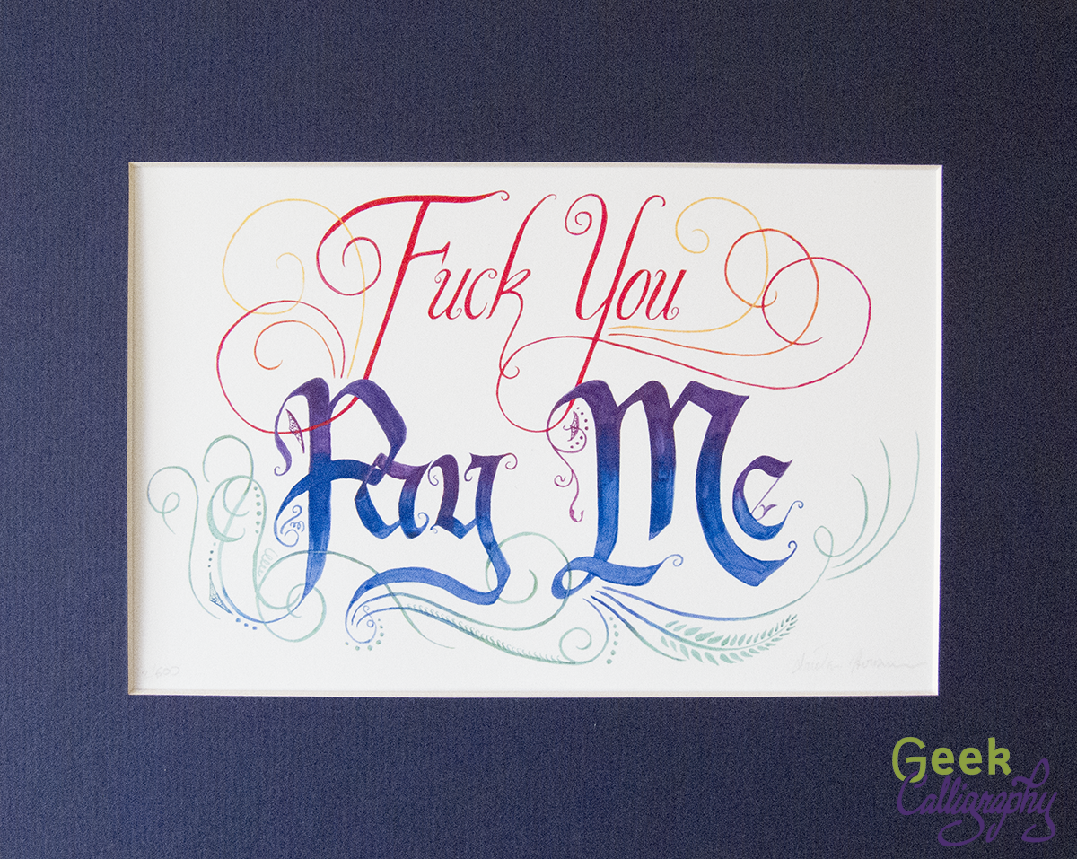 Fuck You Pay Me - Art print from Geek Calligraphy