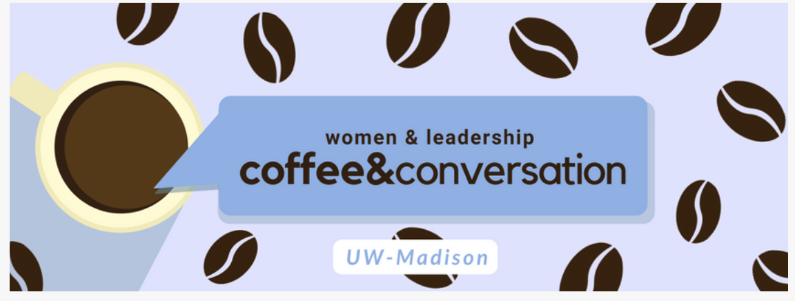 """UW Madison Learning and Talent Development : Women and LEadership, Coffee and Conversation, hosted by THE JILLS OF ALL TRADESâ""""¢"""