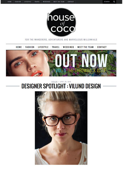 HOUSE OF COCO 'DESIGNER SPOTLIGHT INTERVIEW' APRIL 2106, CLICK IMAGE TO READ INTERVIEW  https://www.houseofcoco.net/designer-spotlight-vilund-design/