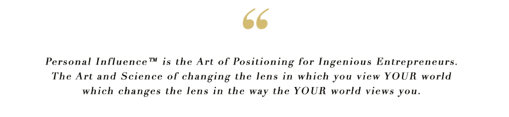 Personal Influence? is the art and science of changing the lens in which you view YOUR world which changes the lens in the way the world views you.