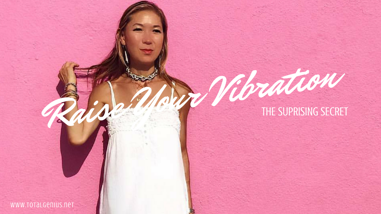 The Surprising Secret To Raising Your Vibration