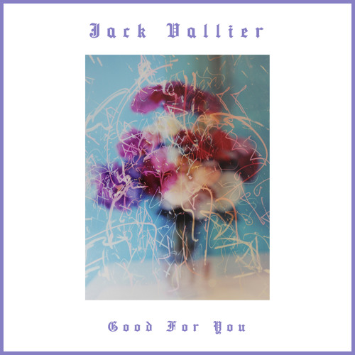 Jack Vallier - Good For You // Single