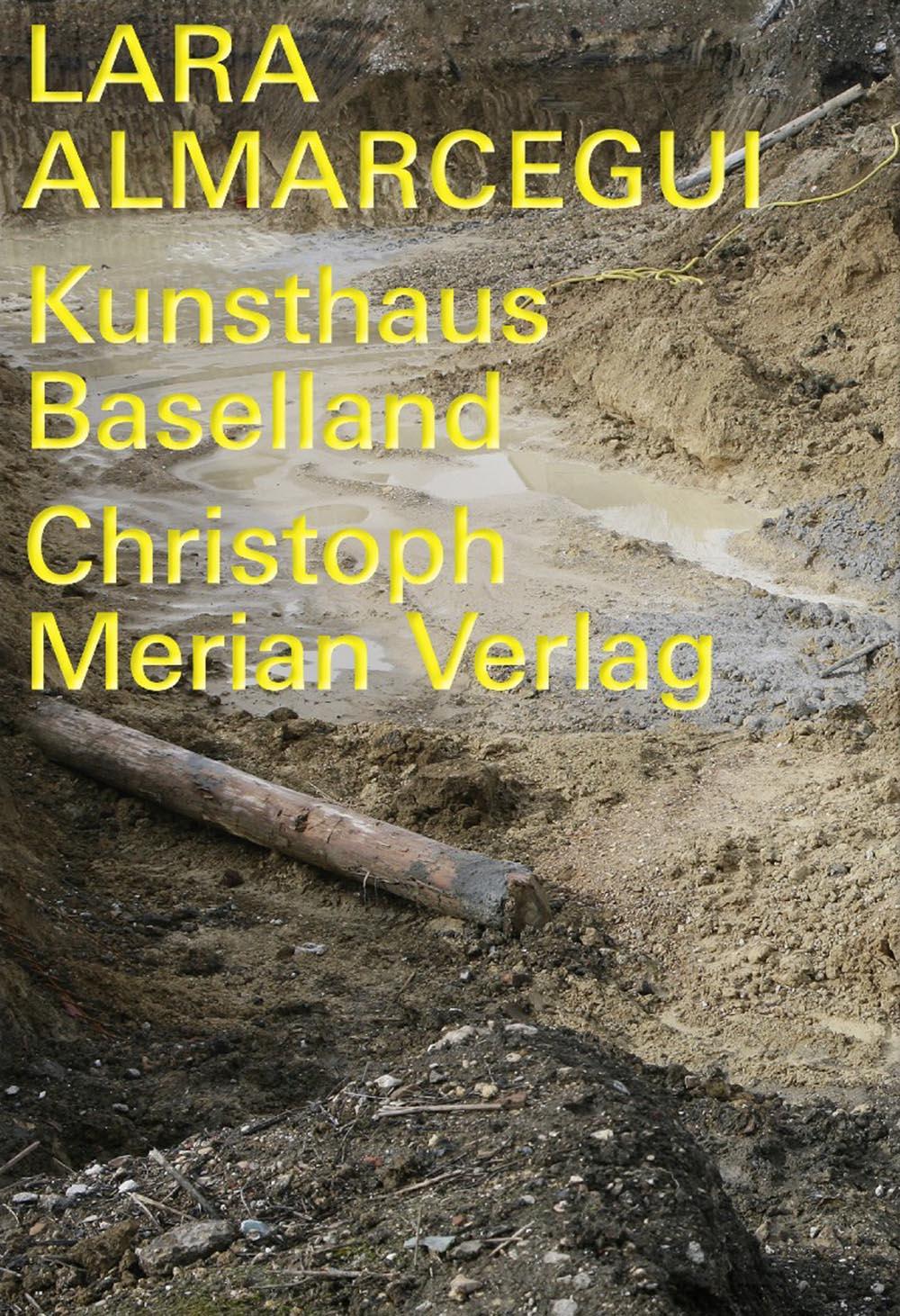 Brachlandschaften  Daia Stutz in: Lara Almarcegui, Kunsthaus Baselland, Christoph Merian Verlag, 2015