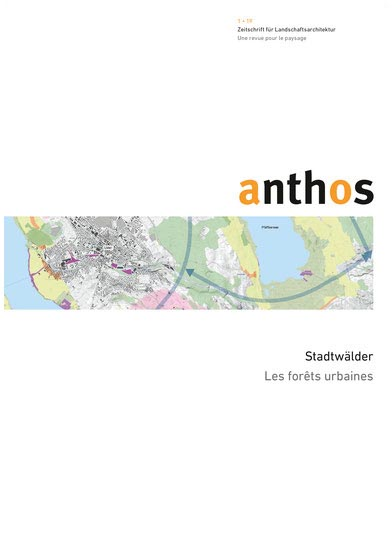 City Forest - dynamic gestalt and new aesthetics Jan Stadelmann & Daia Stutz in: Anthos 1/2019: City Forests Journal for Landscape Architecture Publisher Ast + Fischer AG, BSLA (Ed.)