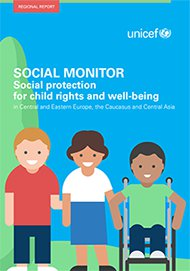 Social Monitor: Social protection for child rights and well-being in Central and Eastern Europe, the Caucases and Central Asia