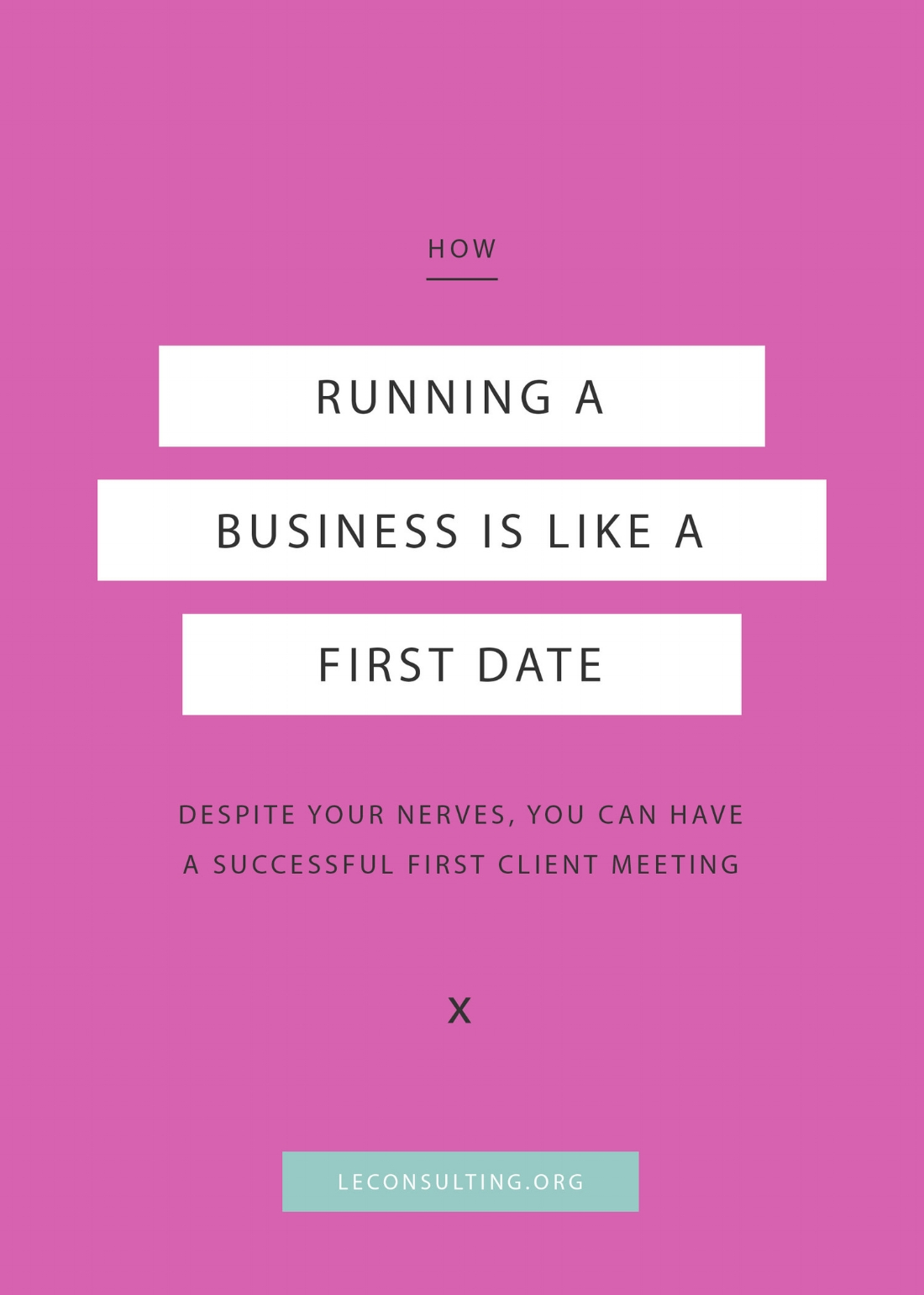 Does meeting your clients for the first time make you feel like you're on a first date — nerves and all? Read how, despite the nerves, we're able to have a successful first client meeting thanks to our no-fail entrepreneur mission statement formula. | LE Consulting