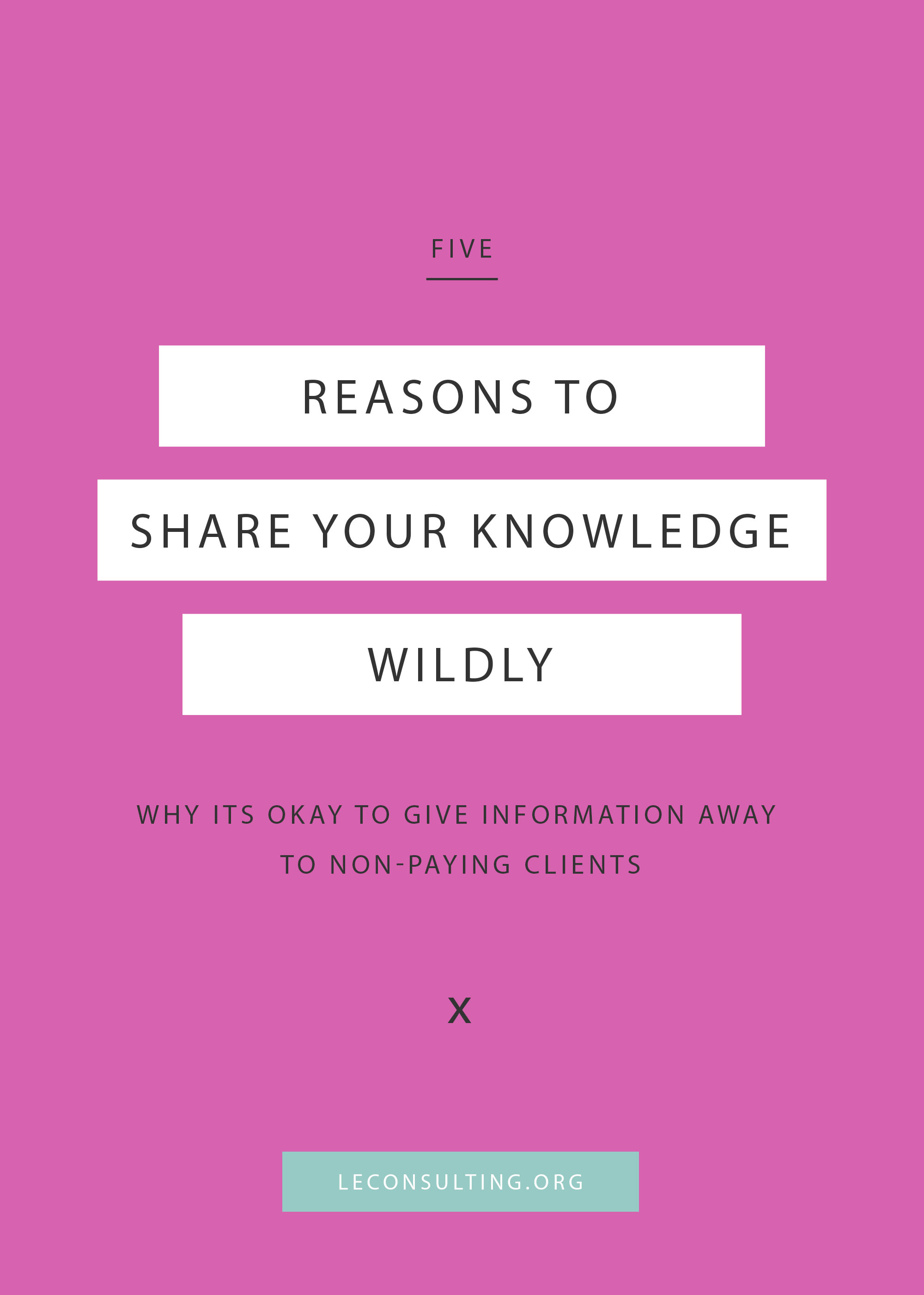 Do you ever wonder how much free information you should be sharing? Some people freak out about sharing too much information for fear of losing clients, but that's not the case. Click through to read why you should be sharing your knowledge everywhere and with everyone, even if they're not a paying client. | LE Consulting