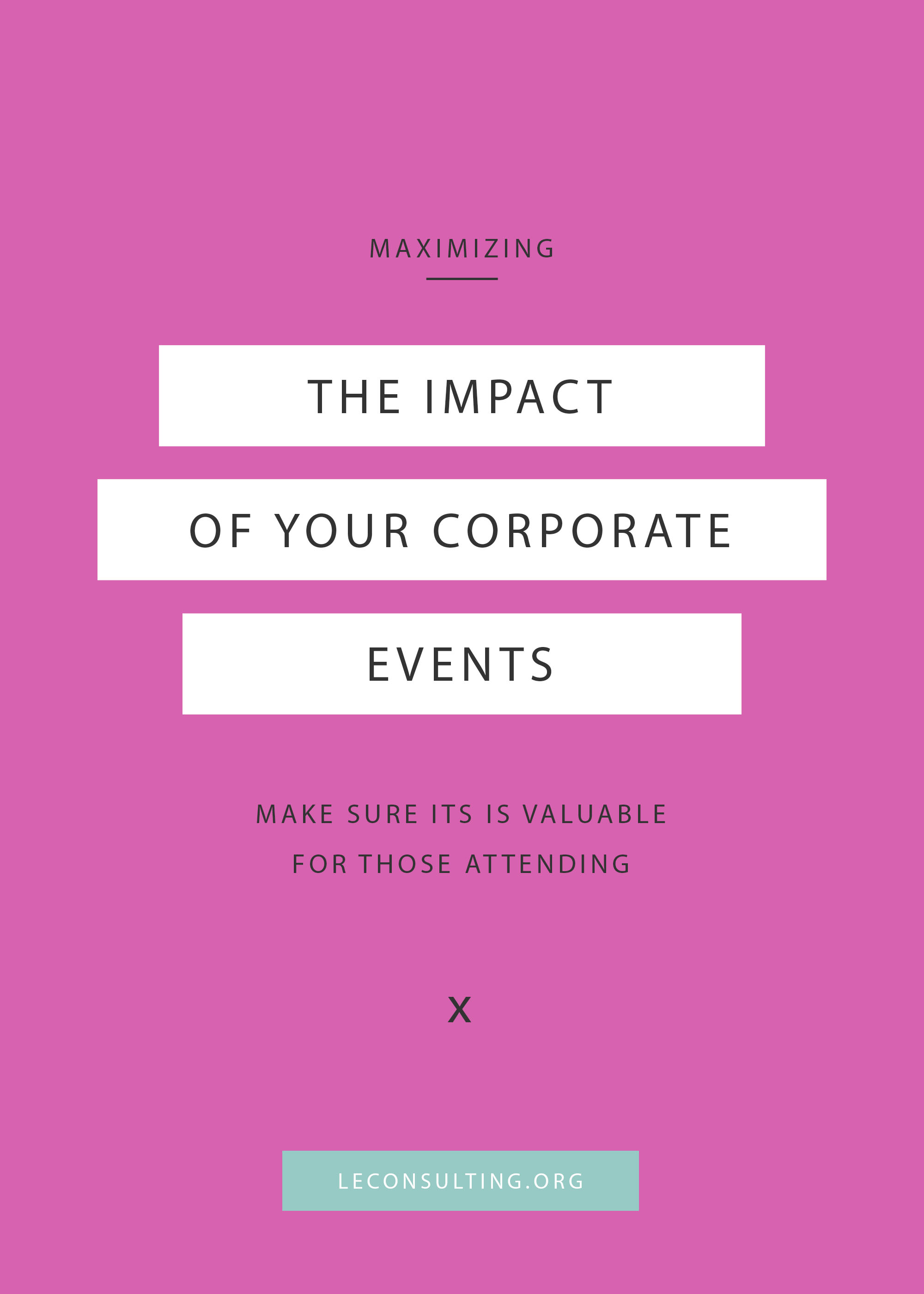 Corporate events are important to have and to attend to, but only if they make a real impact on your employees, current clients or potential clients. Click through to read the four most important aspects to consider when hosting a corporate event for your creative business. | LE Consulting