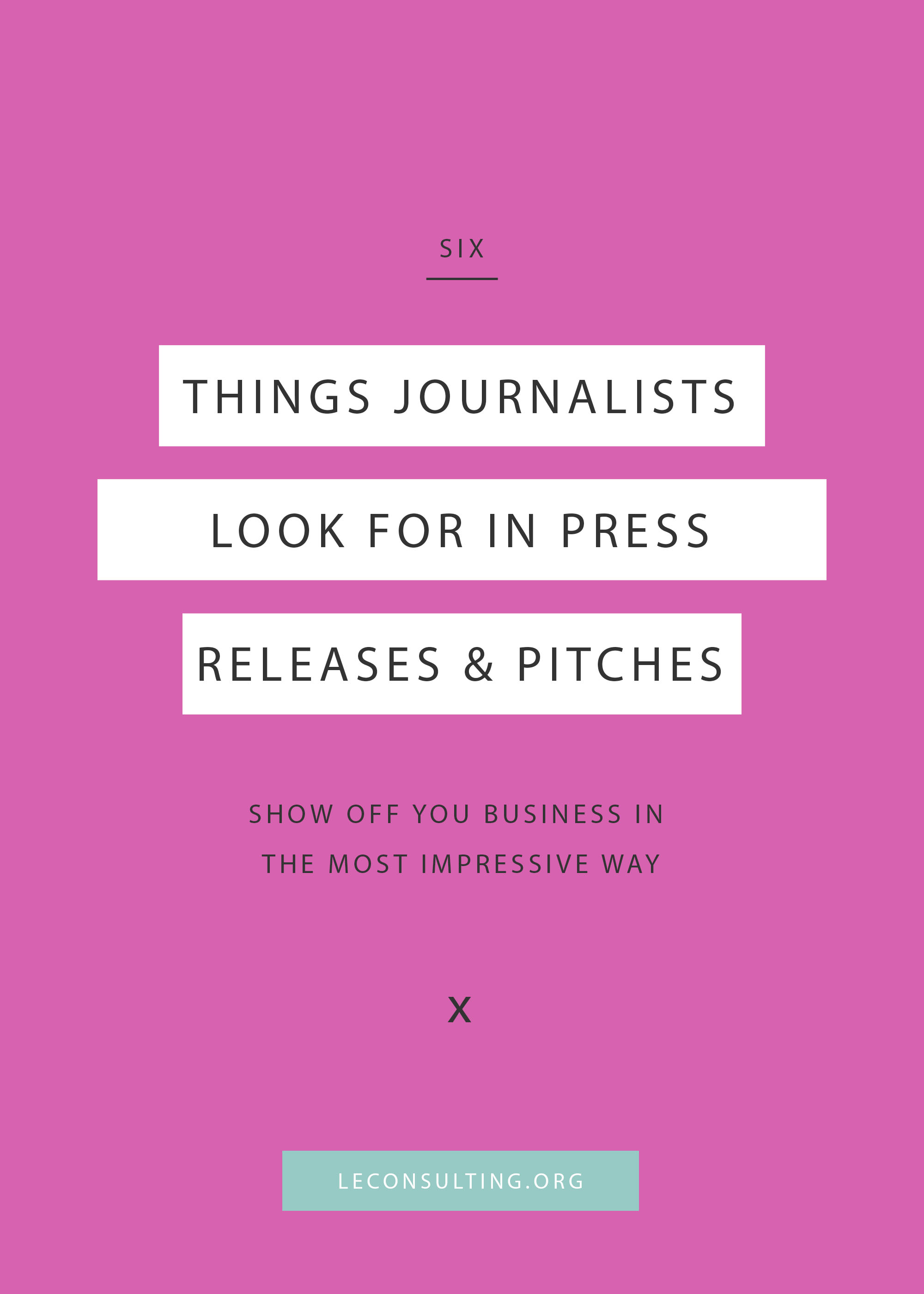 Ready to show off your creative business to the press? Sending out your own press release means you have to brush up on your public relations skills. No worries, we're sharing the six things journalists look for in a press release and pitch. Click through to read how to impress the press. | LE Consulting