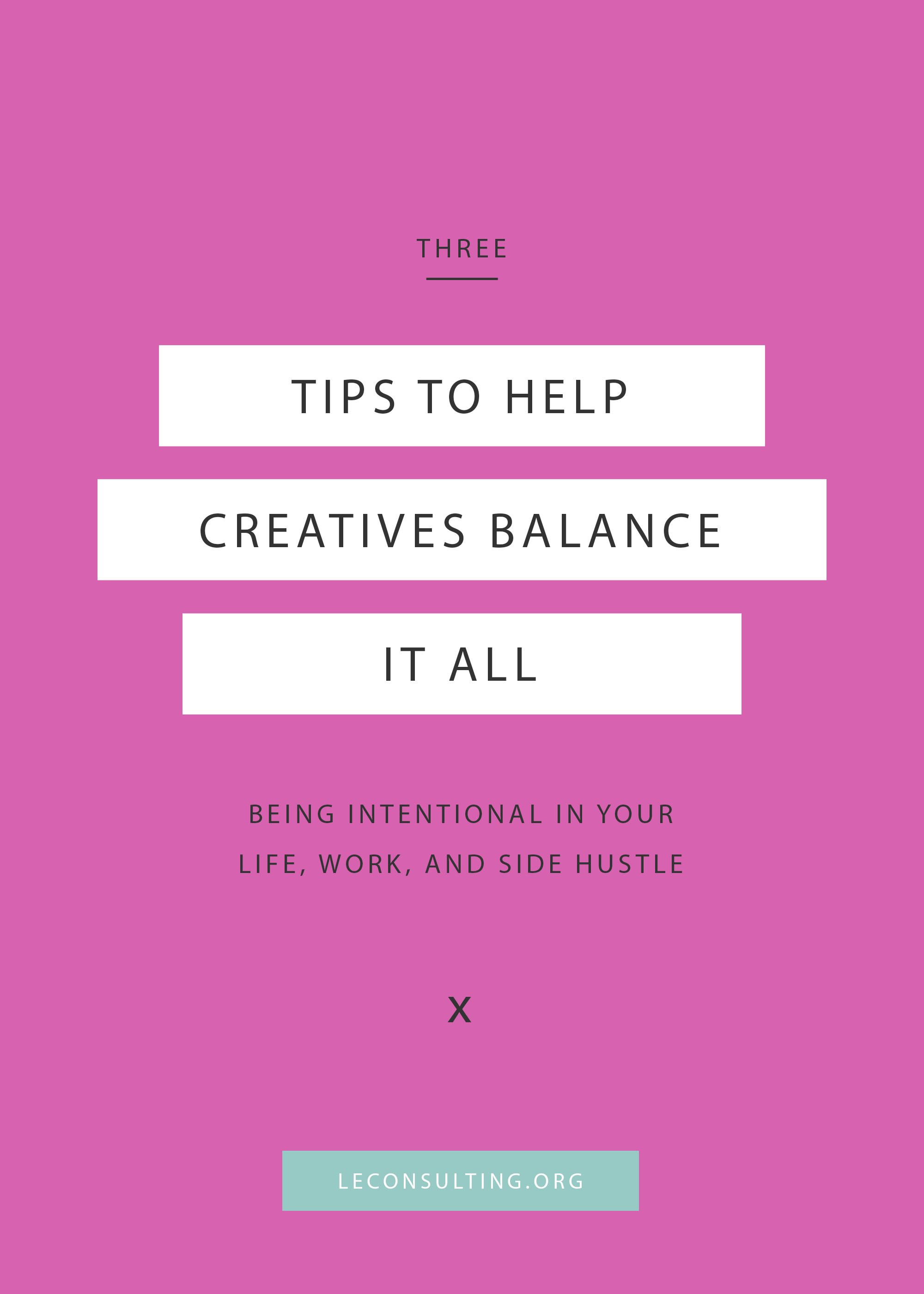 Creative entrepreneurs have the best intentions, but they're also very likely to have to balance a full plate: family, day job, side business — the list is never ending. It can sound overwhelming, but we put together a list of three essentials tips to help you balance it all. Read how you can set better intention for your creative business. | LE Consulting
