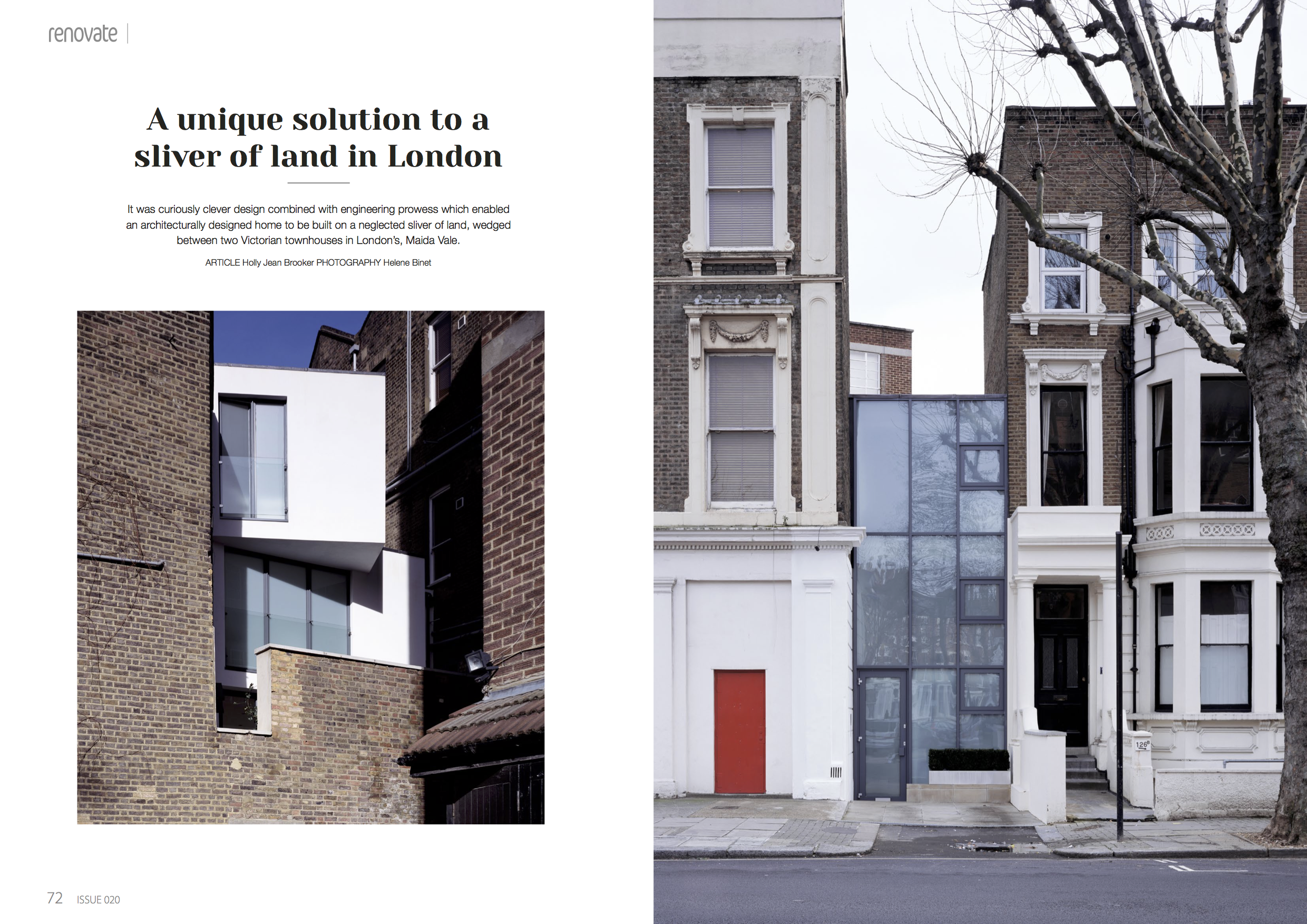 - Renovate Magazine 2017It was curiously clever design combined with engineering prowess which enabled an architecturally designed home to be built on a neglected sliver of land, wedged between two Victorian townhouses in London's, Maida Vale.Words by Holly Jean BrookerPhotography by Helene Binet