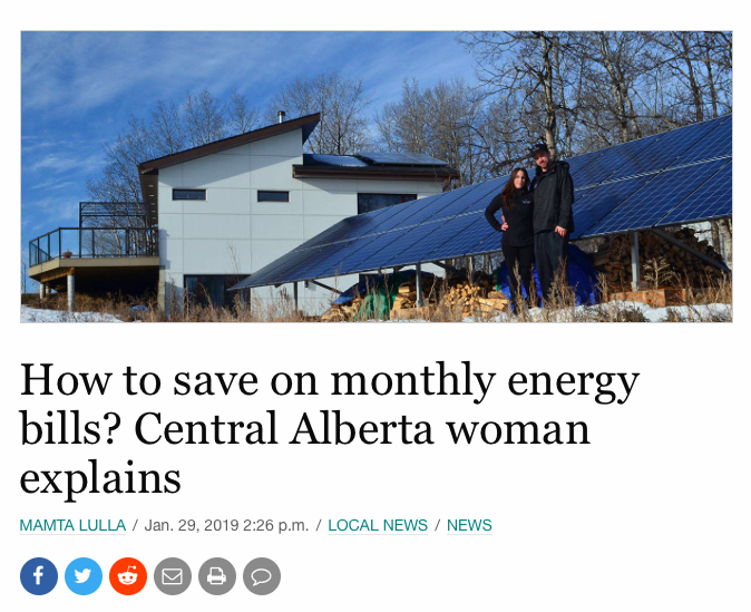 """How to save on monthly energy bills? Central Alberta woman explains   MAMTA LULLA   Jan. 29, 2019 2:26 p.m.   LOCAL NEWS    NEWS   How much would you save if you didn't have to pay for energy for your home every month?  A home in Lacombe County is central Alberta's first """"damn-near"""" passive solar net zero home.  Chelsah Thomas, who built the house along with her husband Jesse, explained a net zero home generates as much energy as it consumes over the course of a year. Located just outside of Blackfalds, the home uses solar energy to passively heat itself, has solar panels, along with other forms of energy, and an off-grid and a grid-tied system.  """"So we technically don't pay any energy bills,"""" she said Tuesday.  The house is designed to capture passive solar heat or """"free heat."""" Net zero homes are constructed as high-performance homes, heated electrically and powered by solar energy.  As of 2018, Alberta had three certified passive homes, and some other uncertified ones, the wife and mother confirmed.  The Thomas house, constructed last year, was built using the principles of a passive house. The high-performance home did not meet the stringent requirements, however, and remains uncertified, and is being considered a """"damn-near passive house.""""  Thomas, 34, explained her house produces more energy in the summer than in winter. This means the family earns credits in the summer months from its utility provider, and pays for energy in winters, which evens out the costs over the course of the year.  The Sol Invictus Energy Services co-owner said Alberta and Sasktachewan use the most energy to heat their homes in all of Canada, based on numbers from Statistics Canada.  In Red Deer, energy efficiency programs are becoming more popular due to funding and grants available from the government of Alberta, said Thomas.  A report from Energy Efficiency Alberta in October confirmed central Albertans are embracing energy efficiency programs. Red Deer had one of the highest per cap"""