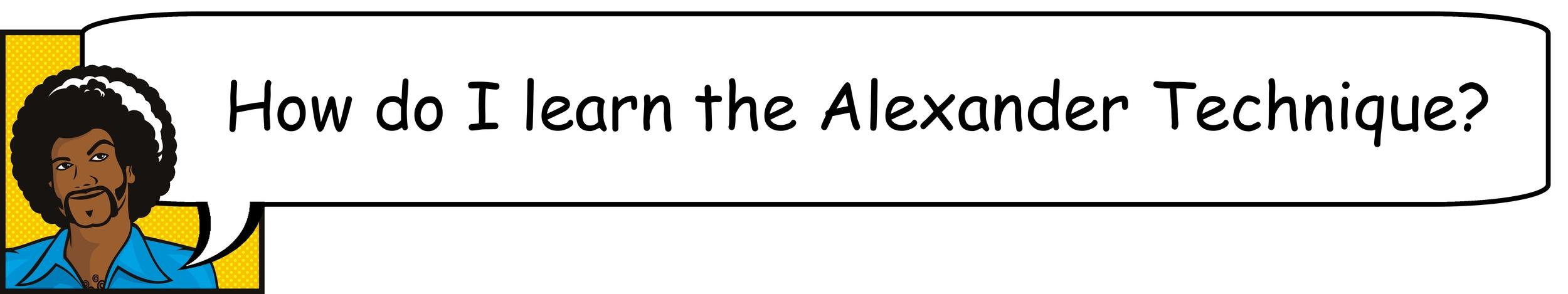 How do I learn the Alexander Technique?