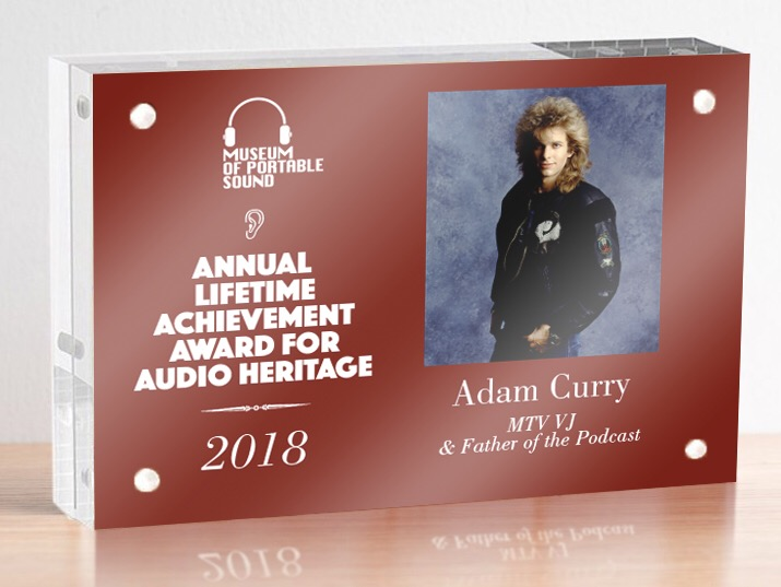 The First Annual Museum of Portable Sound Lifetime Achievement Award For Audio Heritage, awarded to 'father of the podcast' former MTV VJ Adam Curry in 2018.