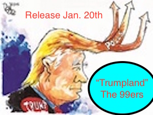 """NEW ONLINE ONLY RELEASE - """"TRUMPLAND"""" Release Date Inauguration Day, 1/20/17"""