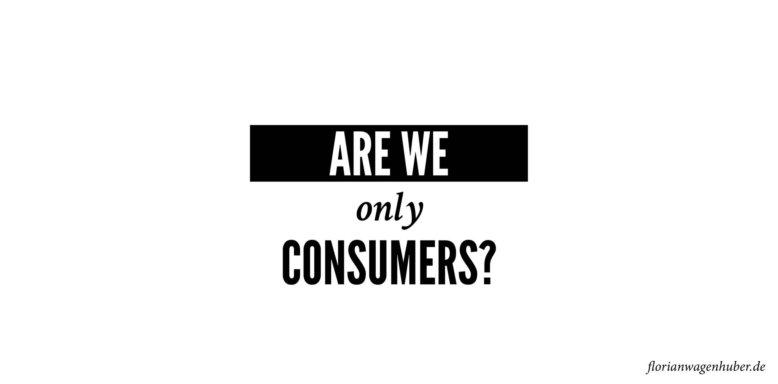 are-we-only-consumers