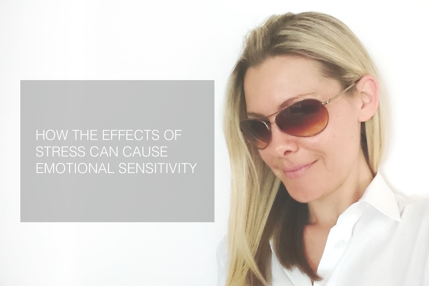 How The Effects of Stress Can Cause Emotional Sensitivity