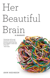 Ann Hedreen's memoir, Her Beautiful Brain, won a 2016 Next Generation Indie book award and her blog, The Restless Nest ,  won an honorable mention from the National Society of Newspaper Columnists.   Ann earned her M.F.A. in creative writing at Goddard College. She is currently working on a second memoir,  The Observant Doubter.