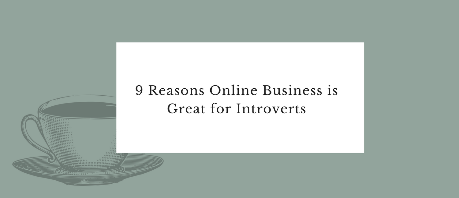 9 reasons online business is great for introverts.png