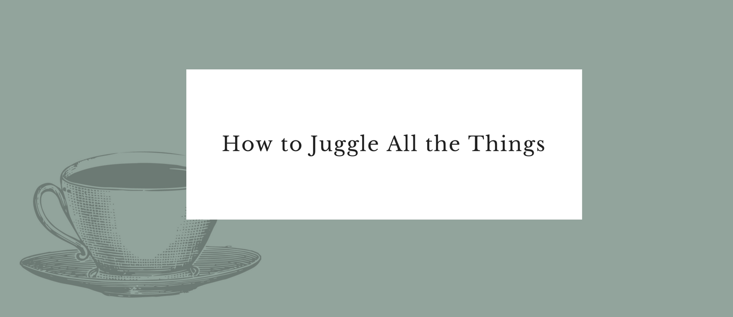 How to Juggle All the Things.png