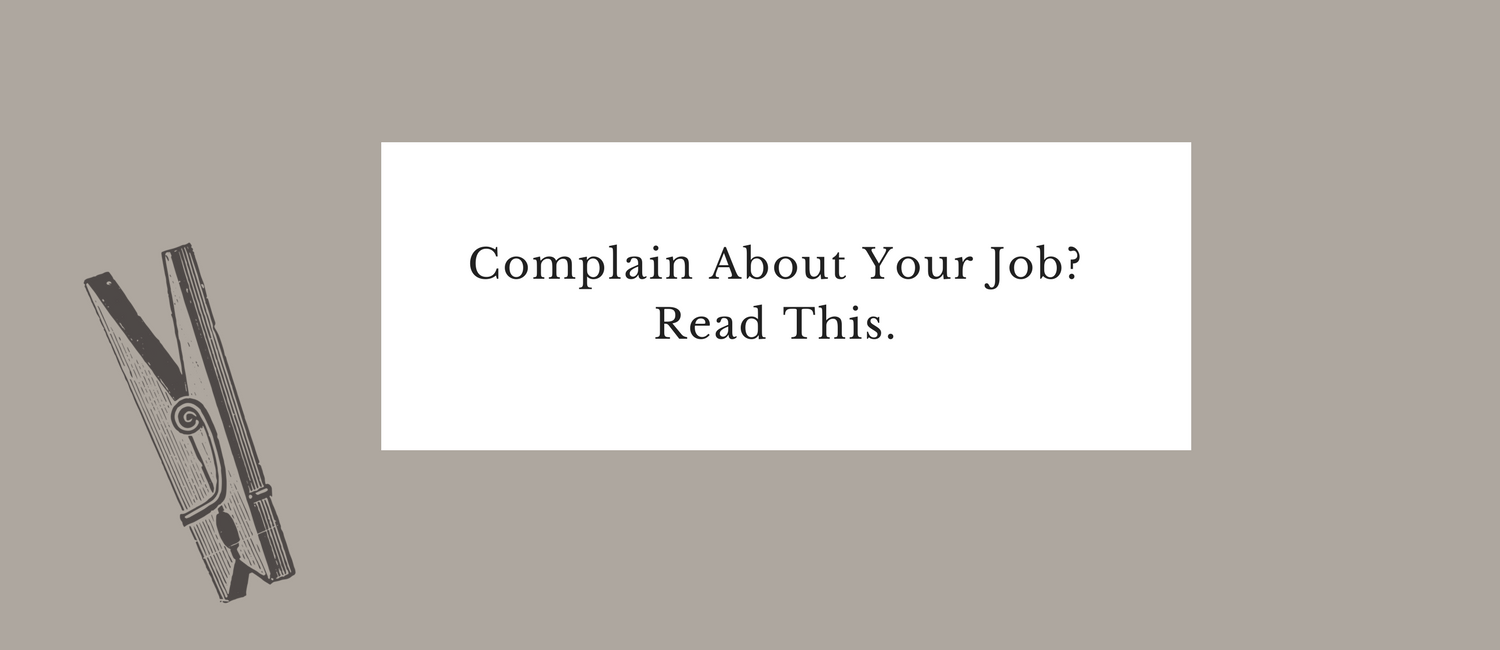 Complain About Your Job- Read This..png