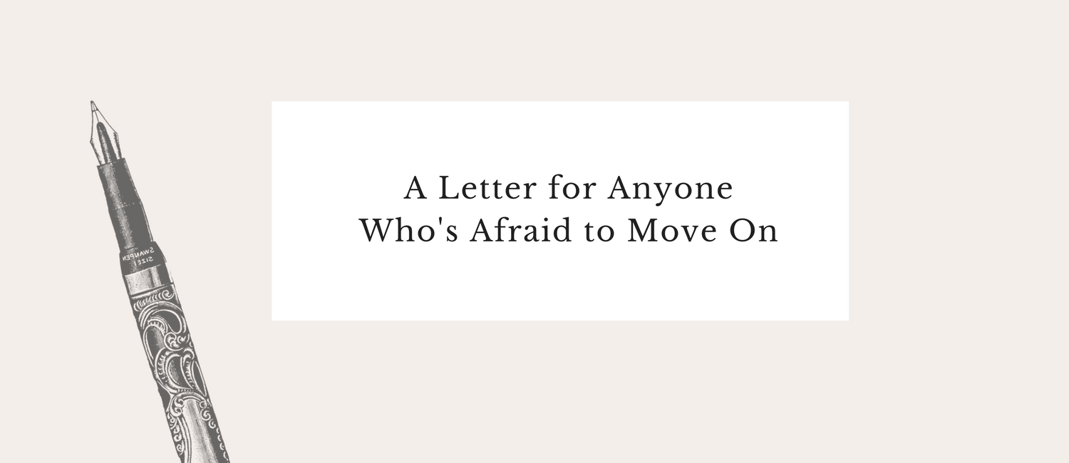A Letter for Anyone Who's Afraid to Move On.png