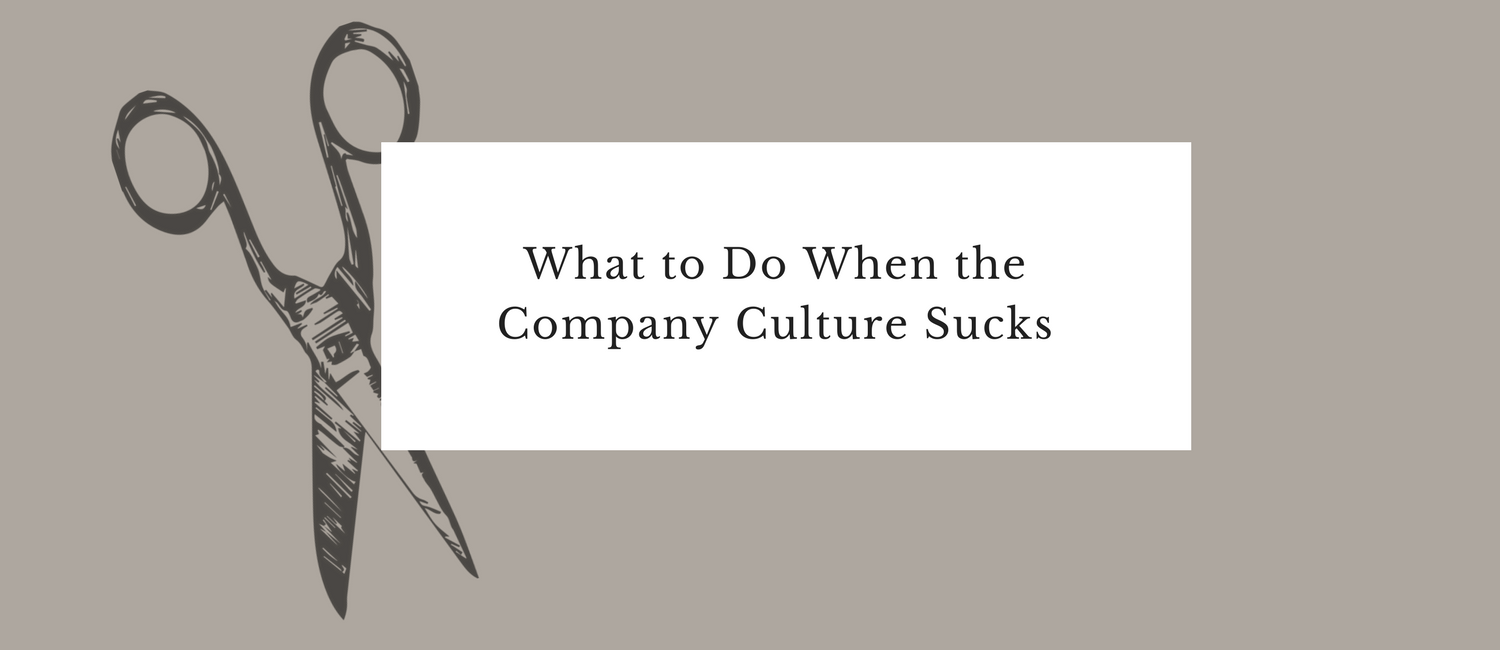 What to Do When the Company Culture Sucks.png