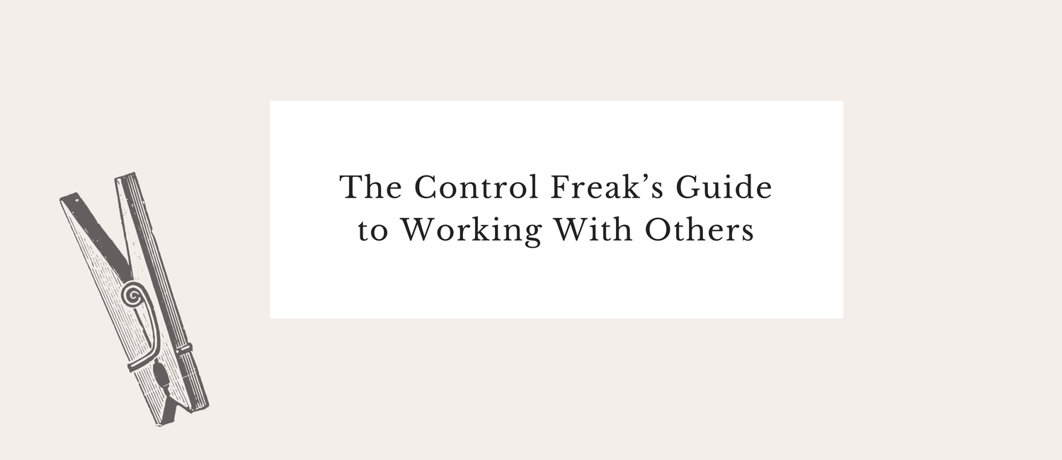 The Control Freak's Guide to Working With Others.png