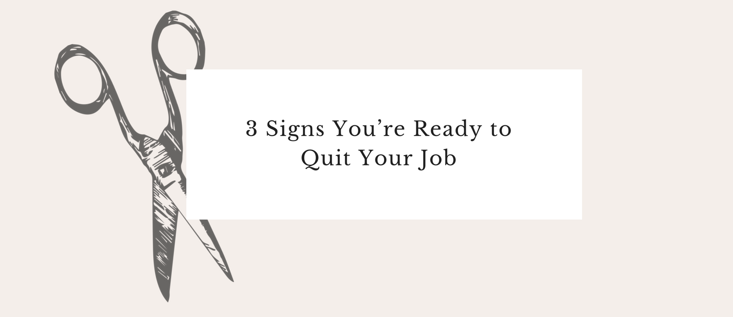 3 Signs You're Ready to Quit Your Job.png