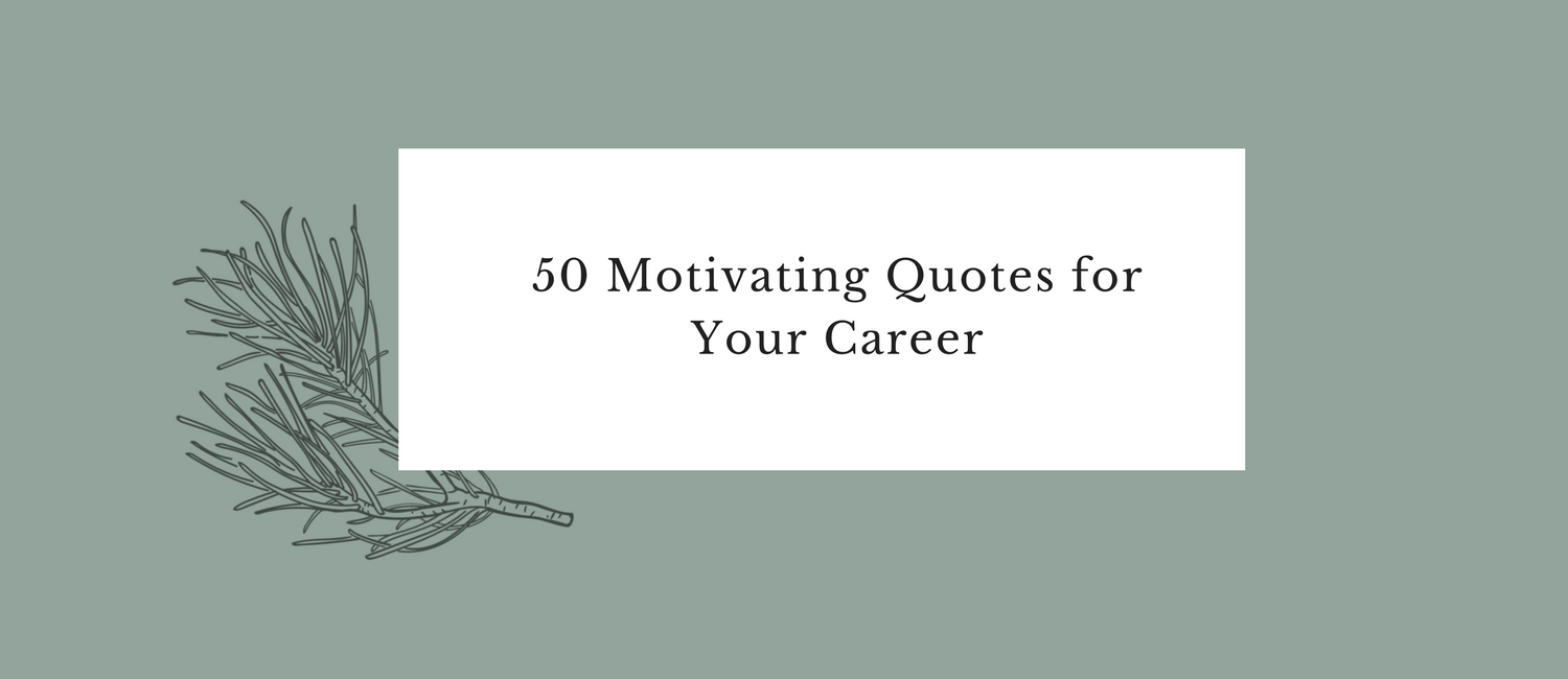50 MOTIVATING QUOTES FOR YOUR CAREER.png