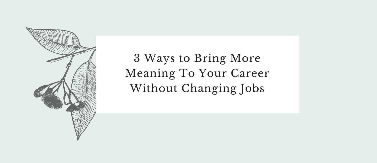 3 Ways to Bring More Meaning To Your Career Without Changing Jobs.png