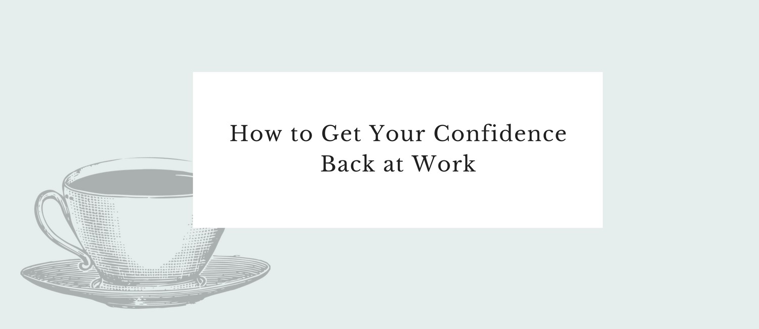 How to Get Your Confidence Back at Work.png