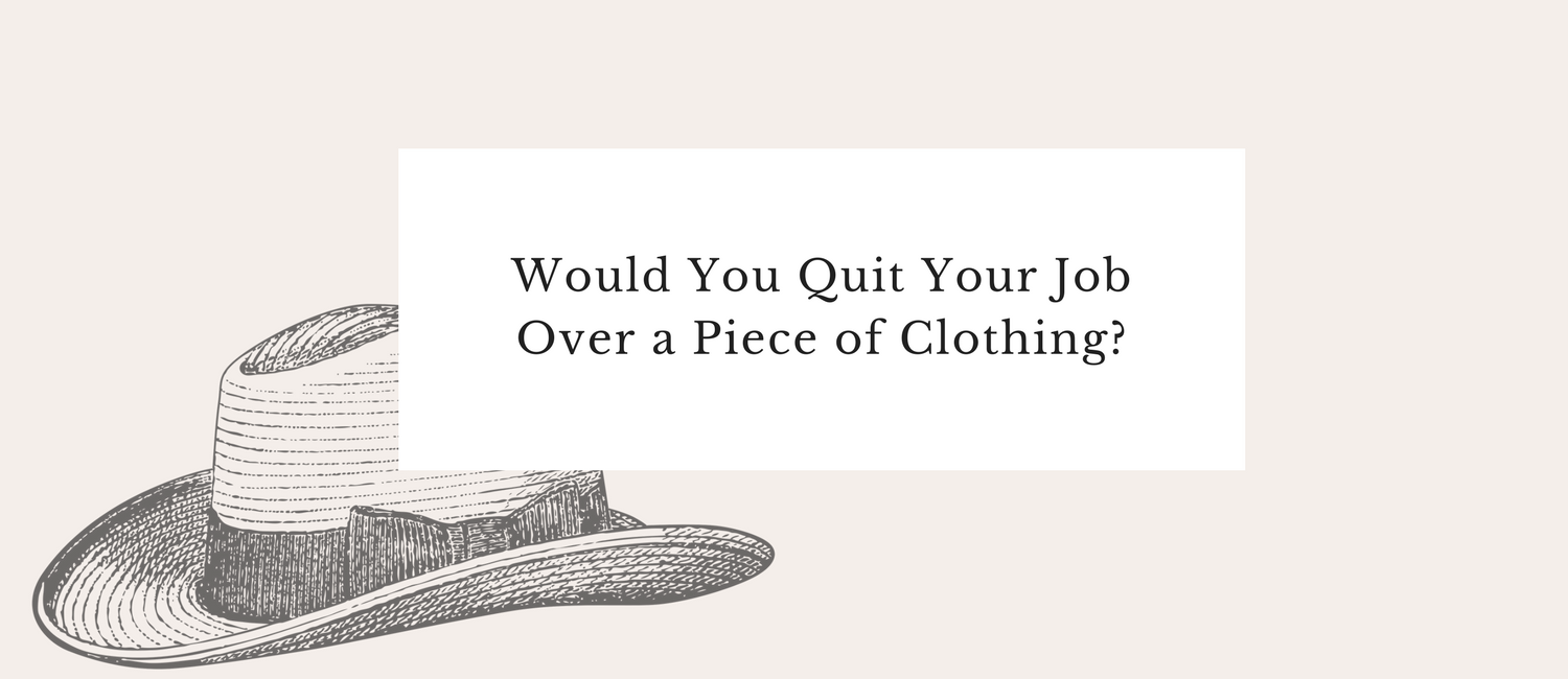 Would You Quit Your Job Over a Piece of Clothing-.png