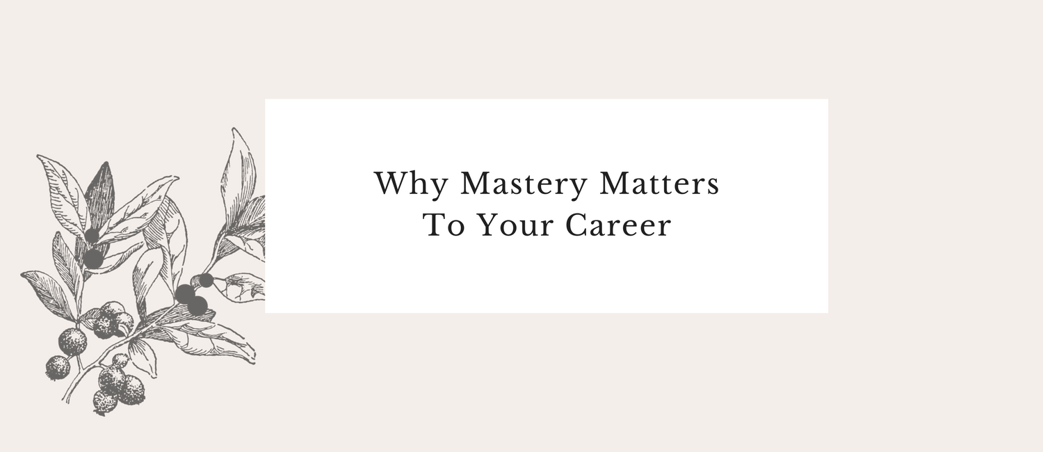 Why Mastery Matters To Your Career.png