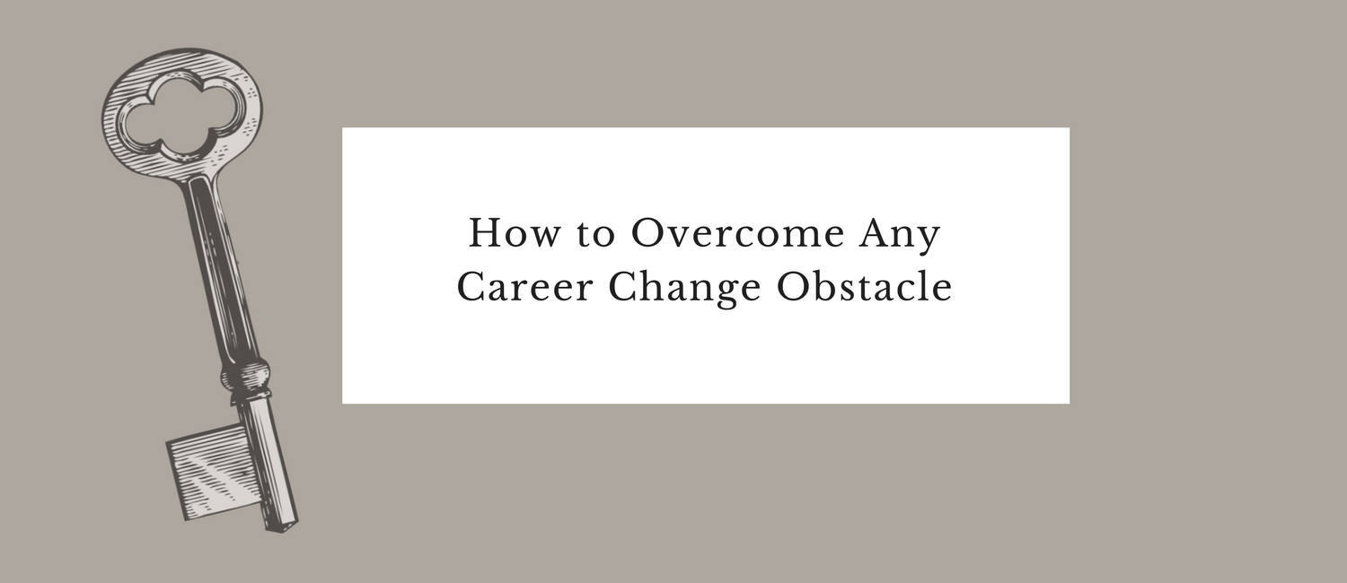 How to Overcome Any Career Change Obstacle.png