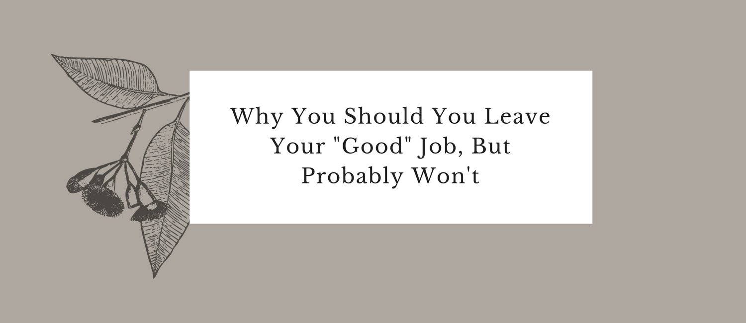 Why You Should You Leave Your -Good- Job, But Probably Won't.png