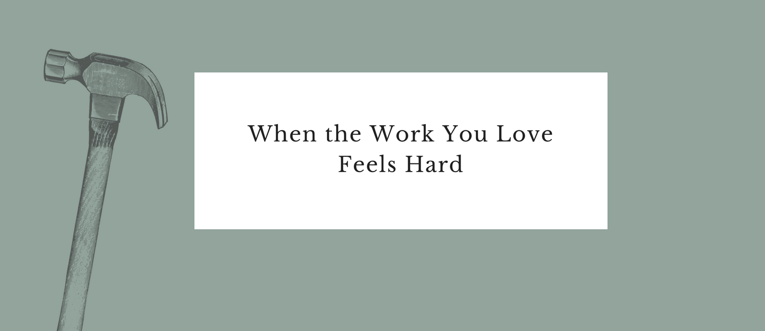 When the Work You Love Feels Hard.png