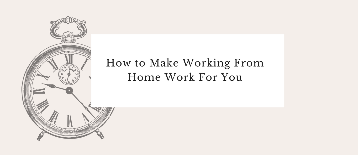 How to Make Working From Home Work For You.png
