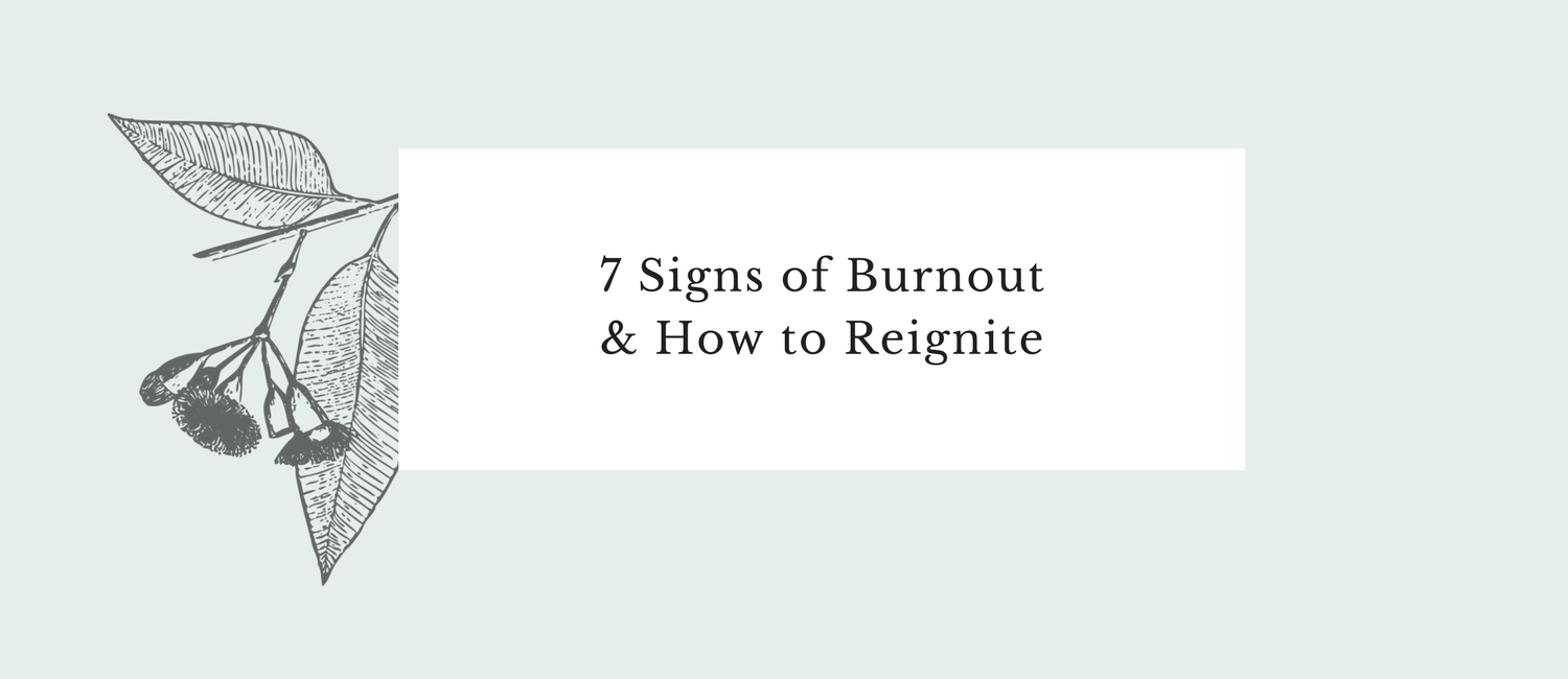 7 Signs of Burnout & How to Reignite.png