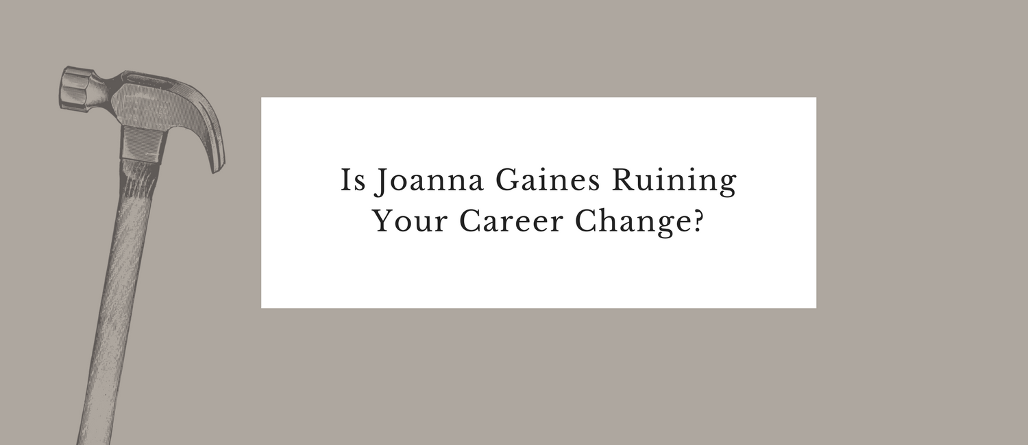 Is Joanna Gaines Ruining Your Career Change_.png