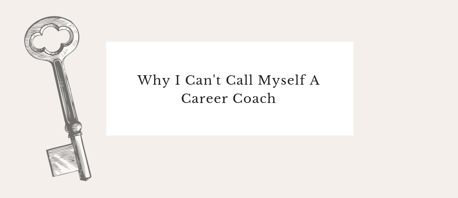 Why I Can't Call Myself A Career Coach.png